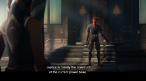 Maul telling Ahsoka that justice is the construct of the current power base